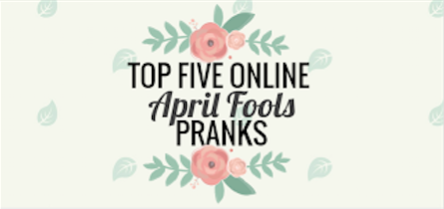 Top Five Online April Fools Pranks