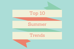 Top 10 Summer Trends