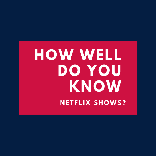 How well do you know Netflix shows?