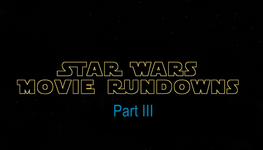 Star Wars Movie Rundowns Part Three