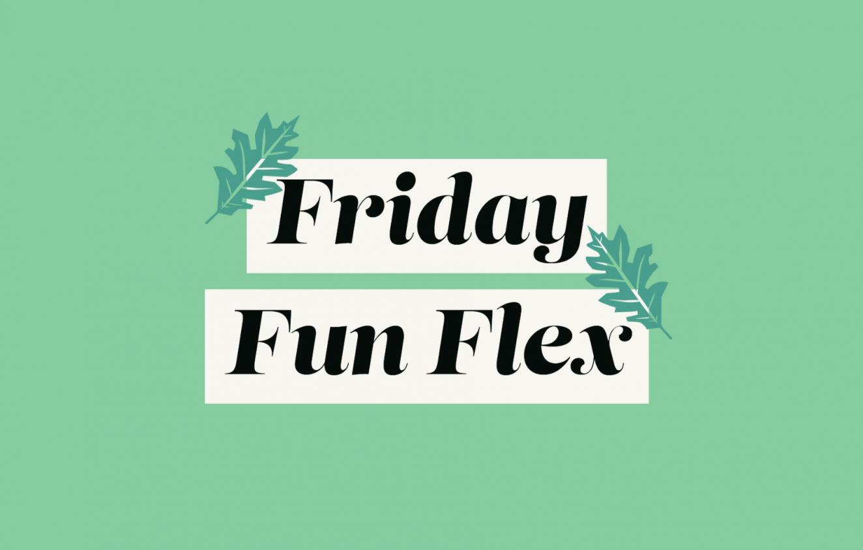 Fun Friday Flex Returns to Weekly Schedule